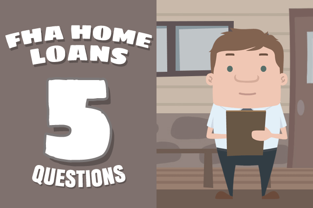 Five Questions About FHA Mortgage Loans
