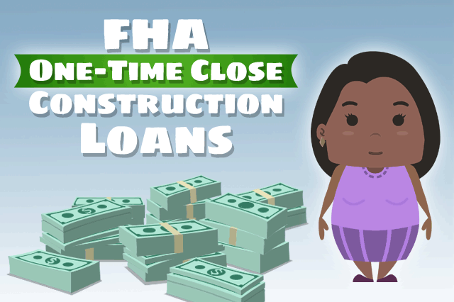 FHA One-Time Close Construction Loans and Interest Rates