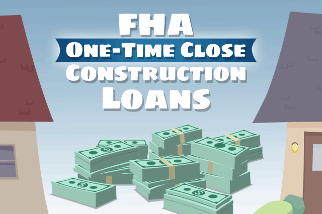 FHA One-Time Close Construction Loan Basics