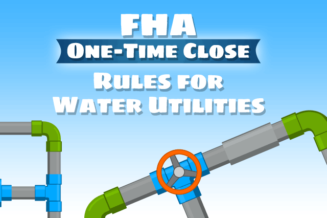 FHA One-Time Close Construction Loan Rules for Water Utilities