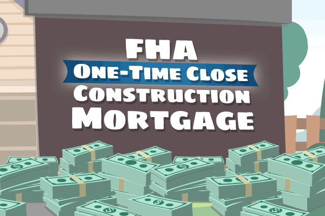 FHA New Construction Home Loans: One-Time Close