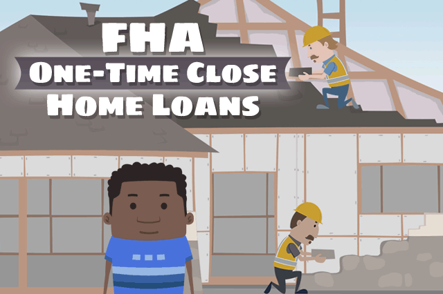 FHA One-Time Close Construction Loan Rules for 2019