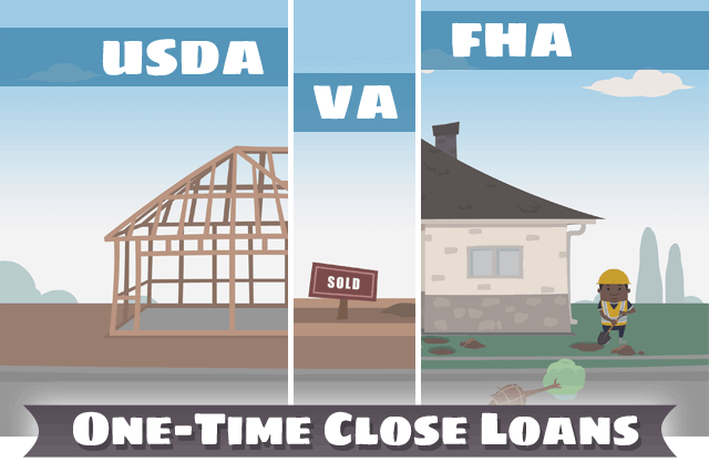 One-Time Close Loans: USDA, VA, and FHA