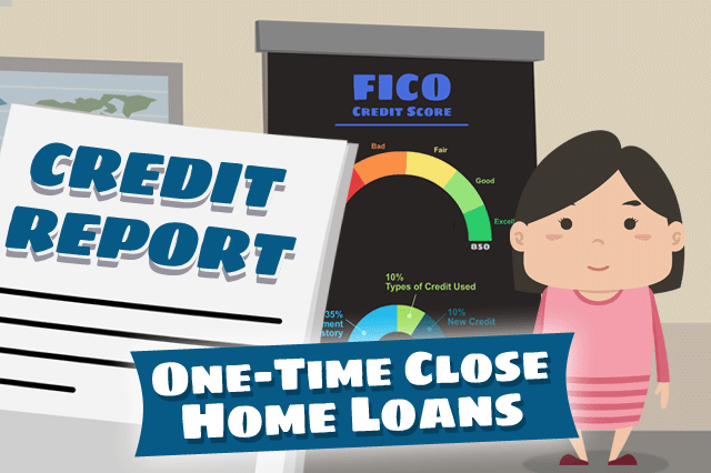 One-Time Close Loans And Your FICO Scores